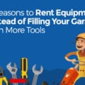 7 Reasons to Rent Equipment Instead of Filling Your Garage with More Tools [infographic]